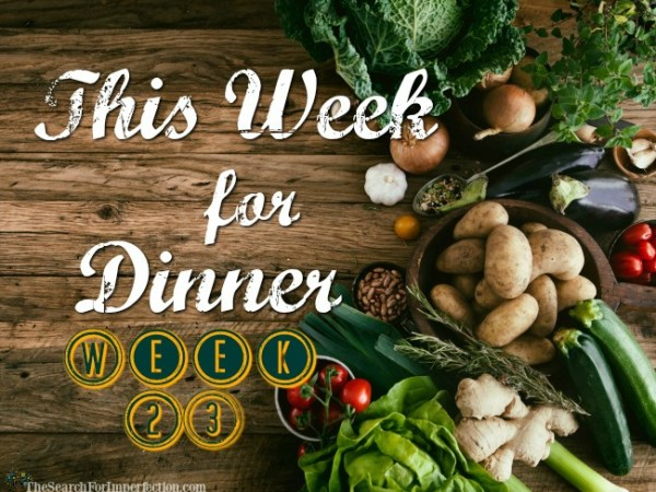 Dinner Menu Week Twenty-Three