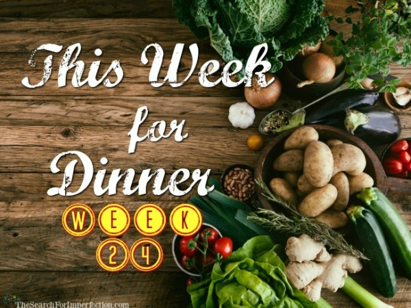 This Week for Dinner Week 24