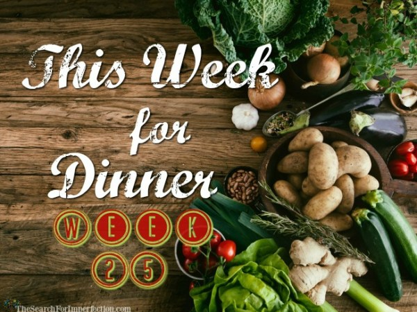 Dinner Menu Week Twenty-Five