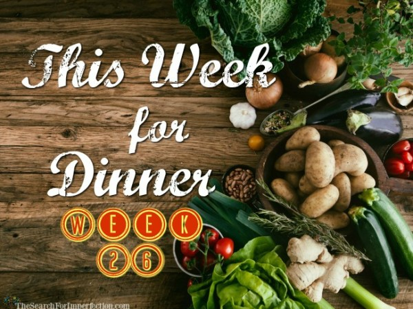 Dinner Menu Week Twenty-Six