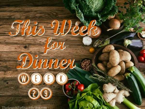 This Week for Dinner, Week 29