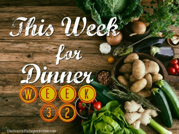 Here's What We're Having This Week for Dinner, Week 32