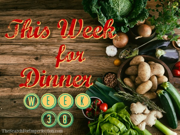 This Week for Dinner, Week 38