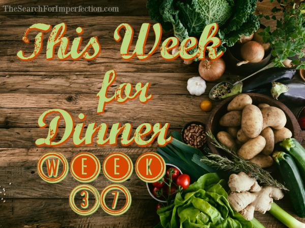This Week for Dinner, Week 37