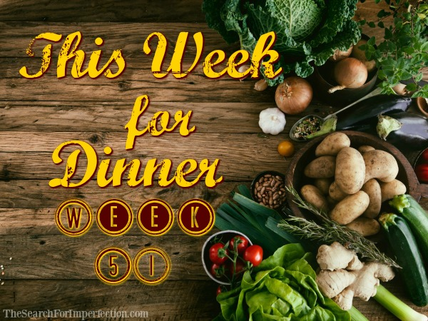 This Week for Dinner, Week 51