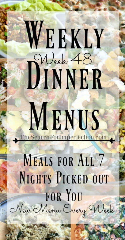 Every week you get 7 days of dinner menu ideas, here's week 48