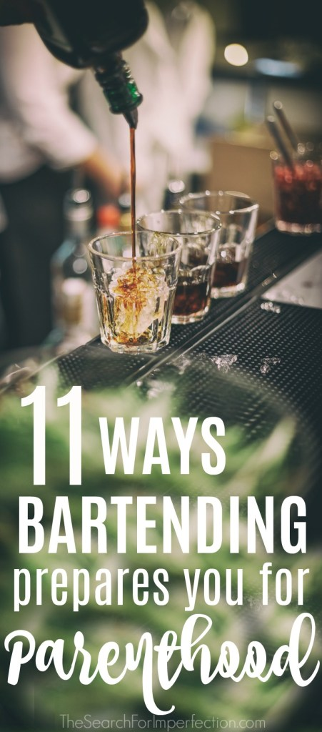 Hilarious! The ways bartending prepares you for parenthood is uncanny. #formerbartender #bartendingmom #funnyparenting www.thesearchforimperfection.com