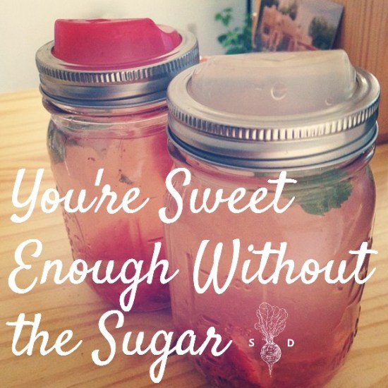 you're sweet enough without sugar