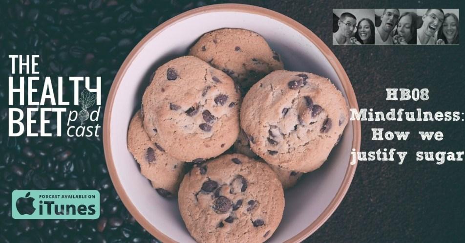 HB08 Mindfulness: How we justify sugar