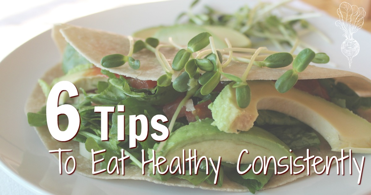 6 tips to eat healthy consistently