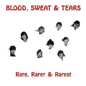 Blood Sweat & Tears - Rare Rarer & Rarest