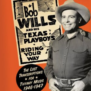 """Review: Bob Wills and His Texas Playboys, """"Riding Your Way: The Lost Transcriptions for Tiffany Music 1946-1947"""""""