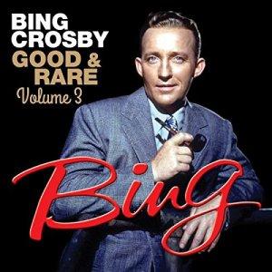 Bing Crosby - Good and Rare 3