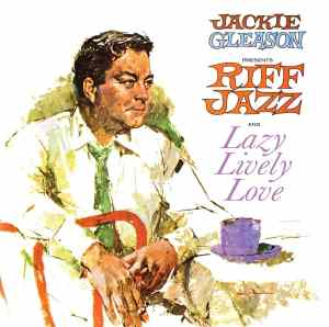 Jackie Gleason Riff Jazz and Lazy Lively Love