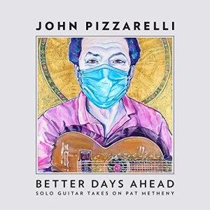 John Pizzarelli Better Days Ahead Solo Takes on Metheny