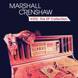 Marshall Crenshaw EP Collection