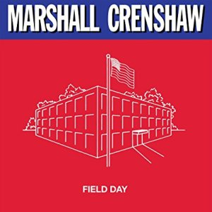 "Hold It! Intervention Gives Deluxe, Artist-Approved Treatment to Marshall Crenshaw's ""Field Day"""