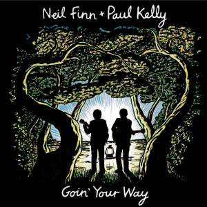 Neil Finn and Paul Kelly - Goin' Your Way