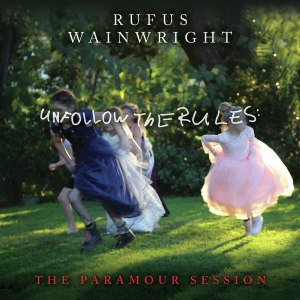 Rufus Wainwright Unfollow the Rules The Paramour Session