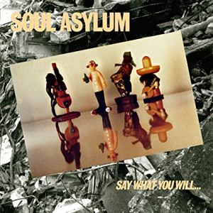 Soul Asylum Say What You Will