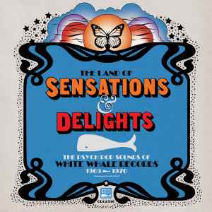 The Land of Sensations and Delights A White Whale Records Collection 1