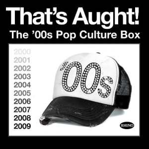 VA ThatsAught the00sPopCultureBox Rhino Playlist