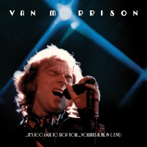 Van Morrison Its Too Late to Stop Now Volumes II