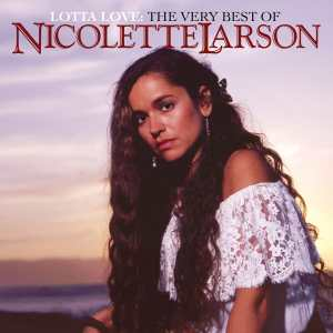 """Lotta Love: Varese Collects """"The Very Best of Nicolette Larson"""" – AND YOU CAN WIN!"""