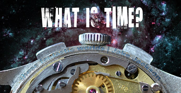 What is Time? Gregorian Calendar, These Fantastic Worlds