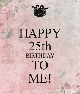 happy-25th-birthday-to-me-2