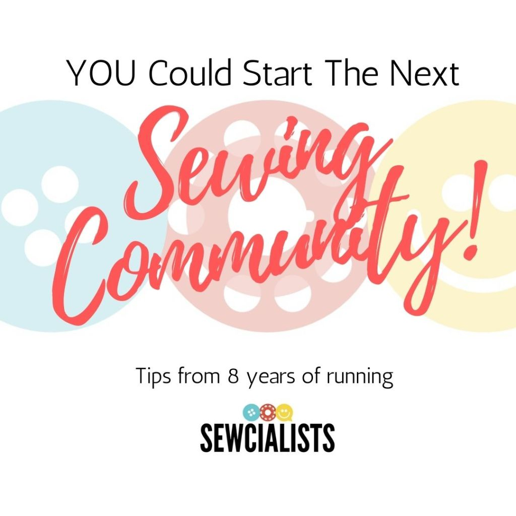 """Graphic with the words """"YOU could start the next sewing community! Tips from 8 years of running Sewcialists"""", The Sewcialists logo, made up of a button, a bobbin, and a smiley face, forms the background of the image."""