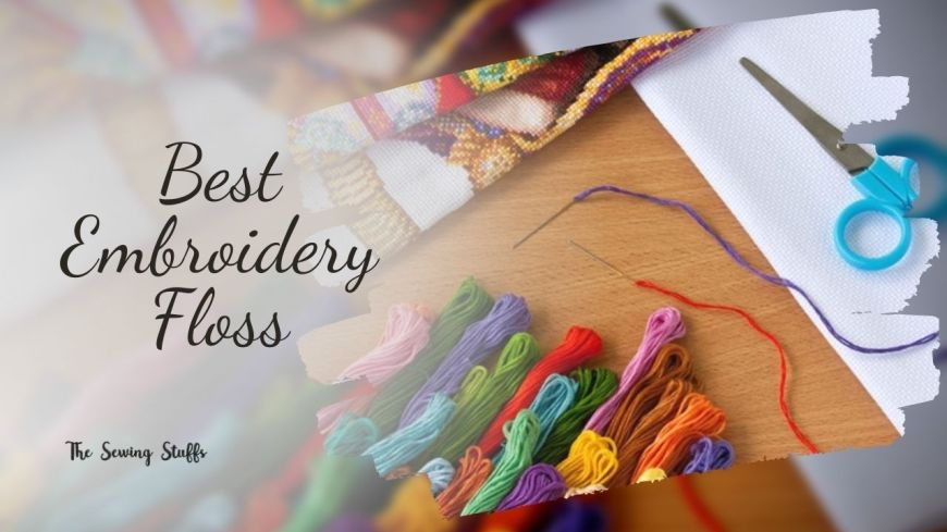 Best Embroidery Floss