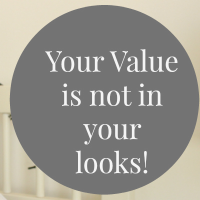 Your Value Is Not Your Looks | thesewist.me