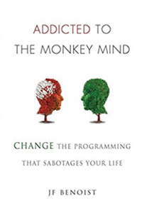 Addicted to the Monkey Mind by J.F. Benoist