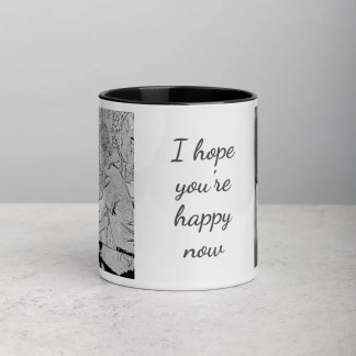I hope you're happy now - Mug