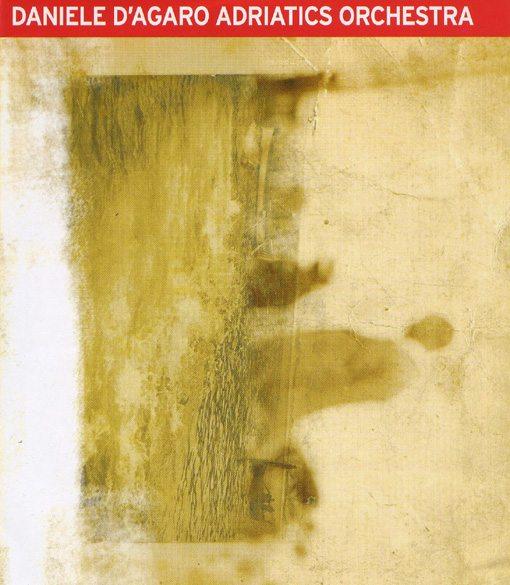 daniele d'agaro adriatics orchestra | Comeglians | el gallo rojo records