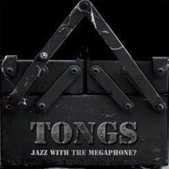 tongs | jazz with the megaphone? | long song records