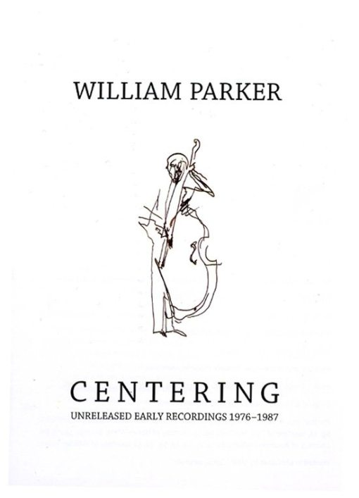 William Parker | Centering | Unreleased Early Recordings 1976 - 1987 | no business records