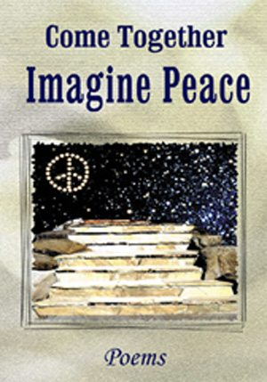 Come Together Imagine Peace  Edited by Philip Metres, Ann Smith & Larry Smith. Introduction by Philip Metres.