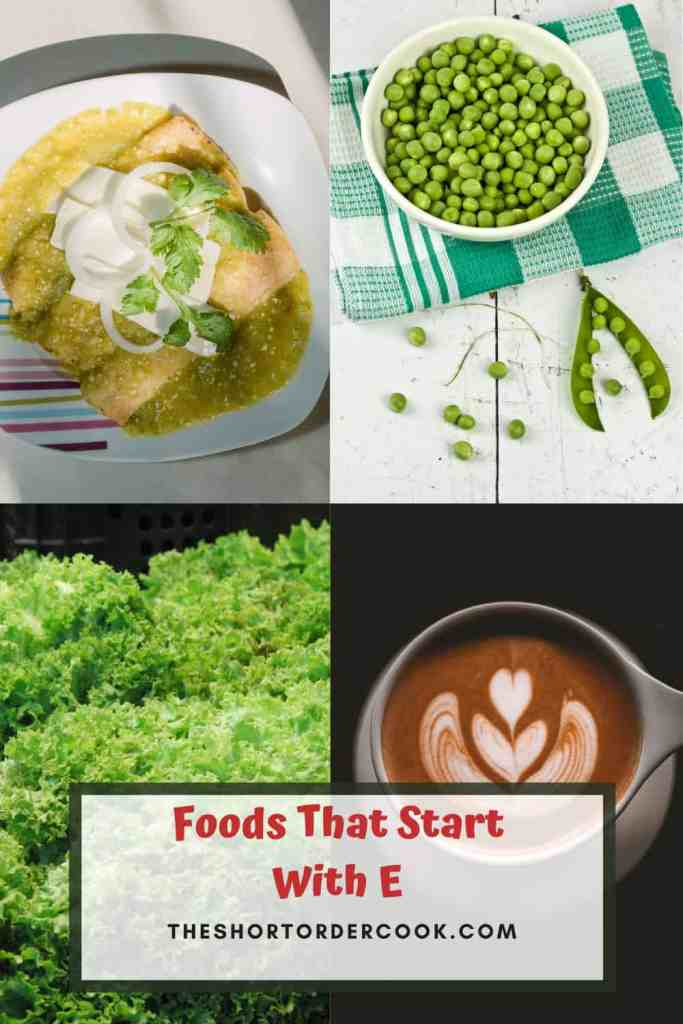 Foods That Start With E PIN four images of enchiladas, escarole, english peas, and espresso