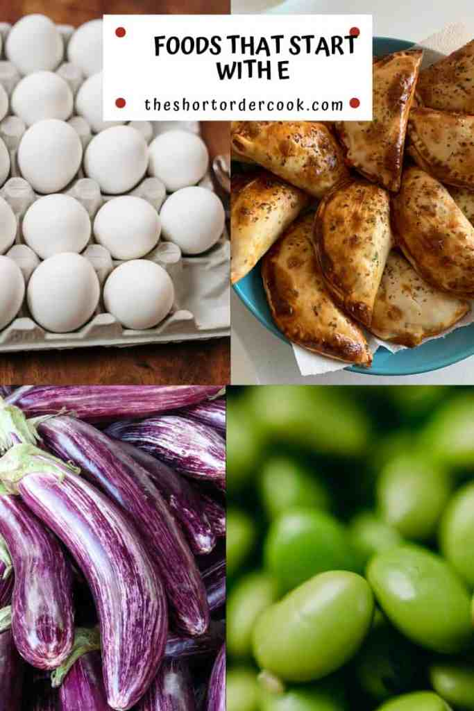 Foods That Start With E four images of eggs, empanadas, eggplant, and edamame