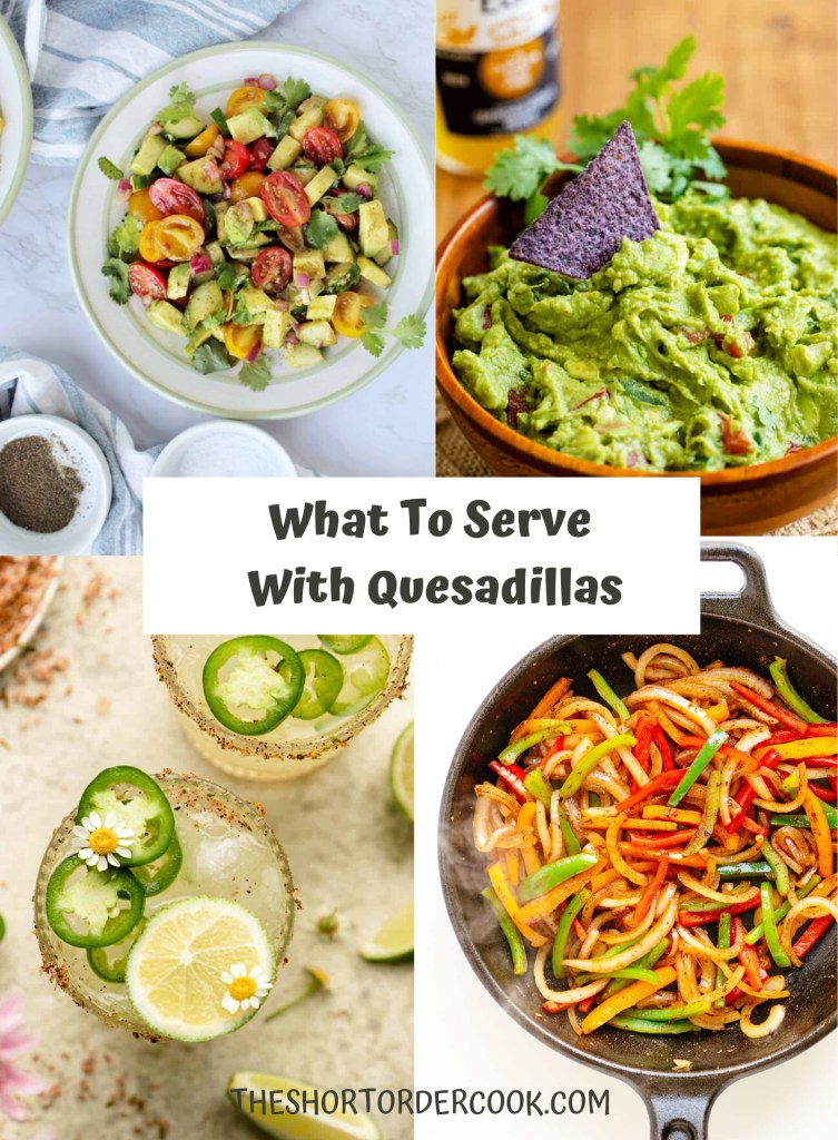 What to Serve with Quesadillas PN1 4 recipe images for avocado tomato salad, guacamole, margaritas, and fajita vegetables