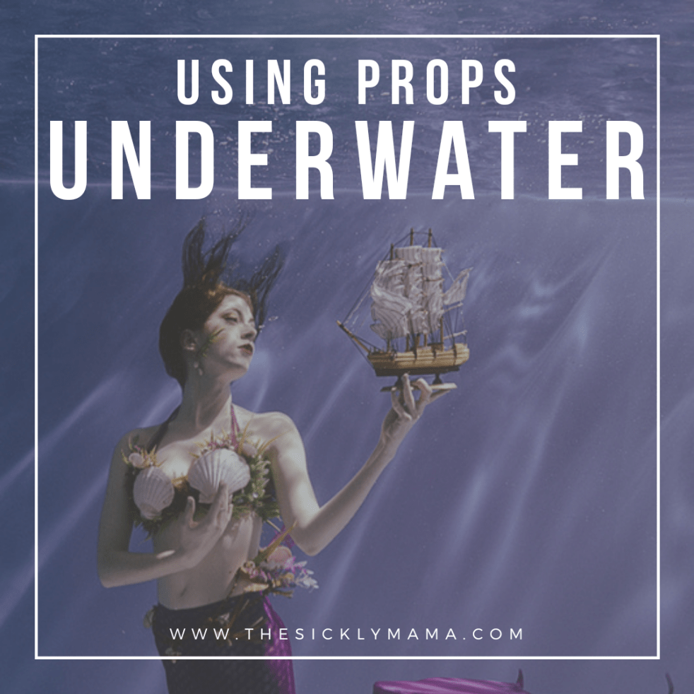guide to using props underwater the sickly mama blog