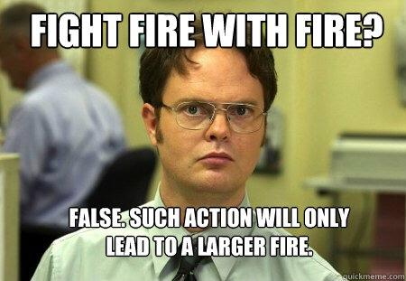 Dwight meme fight fire with fire