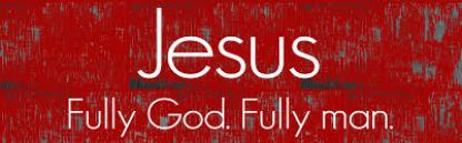 Jesus Fully God and Fully Man