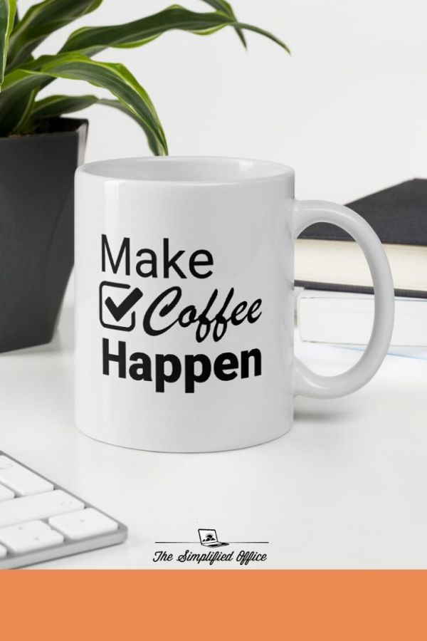 Cute Coffee Quote Mug | thesimplifiedoffice.com #coffequote #mugequpte #cutecoffeemug #inspiringcoffeemugquote #quote #coffee #makecoffeehappen