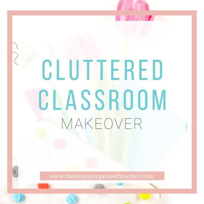 A Cluttered Classroom Makeover