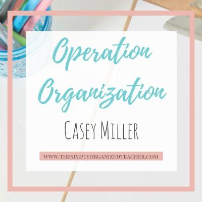 Operation Organization- Classroom Organization Coaching: Casey Miller