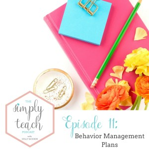 Simply Teach #11: 4 Must Have Classroom Behavior Management Plans