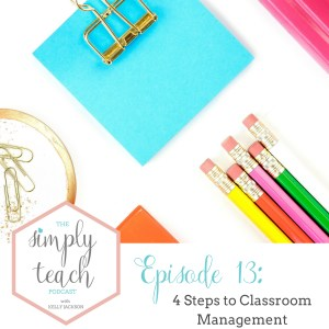 Simply Teach # 13: 4 Steps to Classroom Management